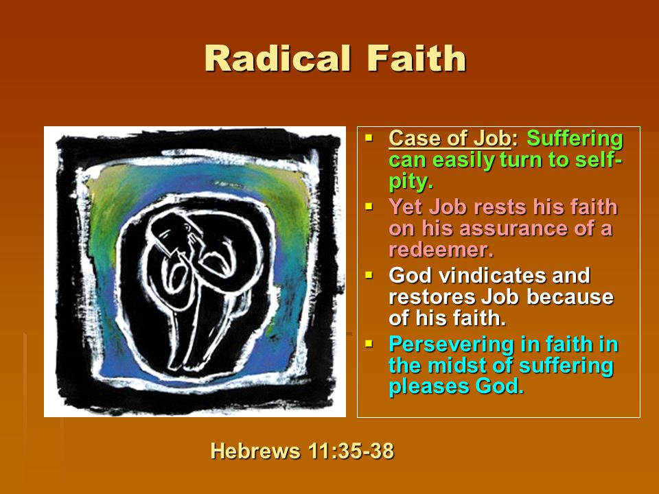 Radical Faith  Case of Job: Suffering can easily turn to self- pity.