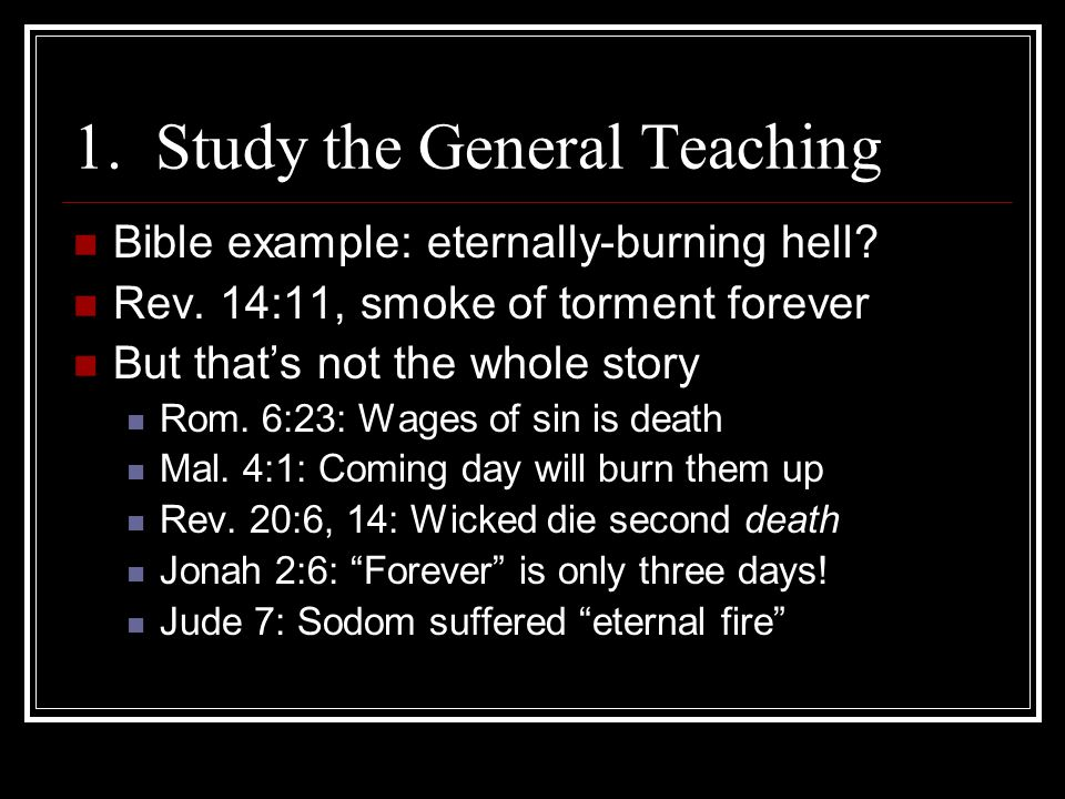 1. Study the General Teaching Bible example: eternally-burning hell.
