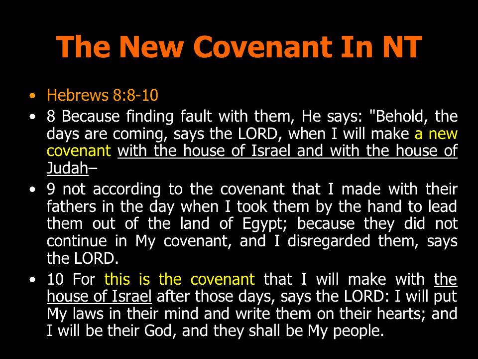 The New Covenant In NT Hebrews 8:8-10 8 Because finding fault with them, He says: