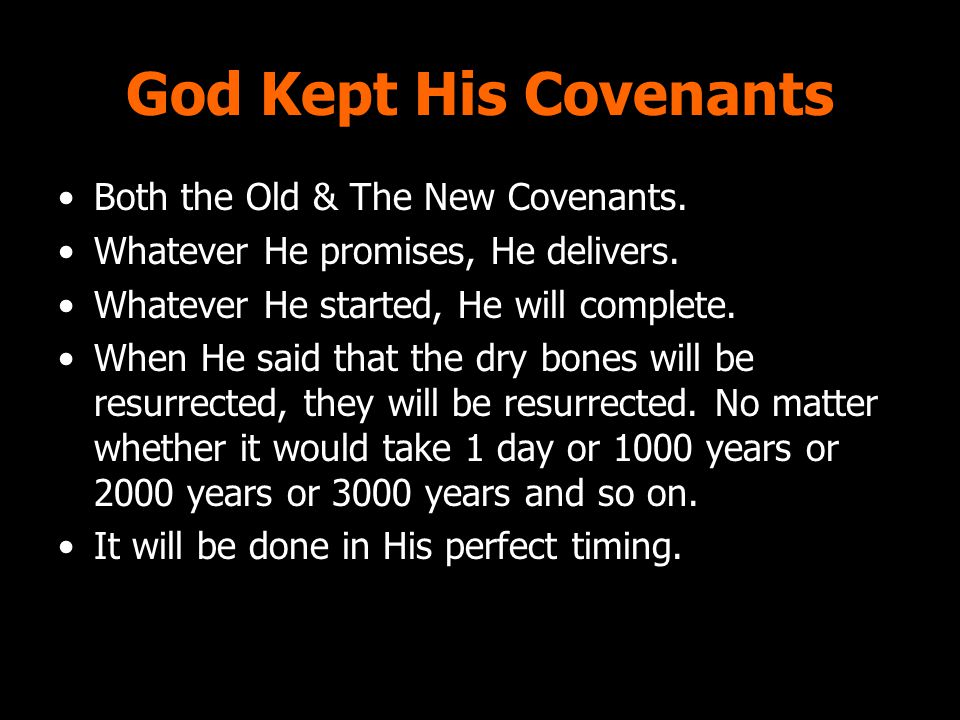God Kept His Covenants Both the Old & The New Covenants. Whatever He promises, He delivers. Whatever He started, He will complete. When He said that t