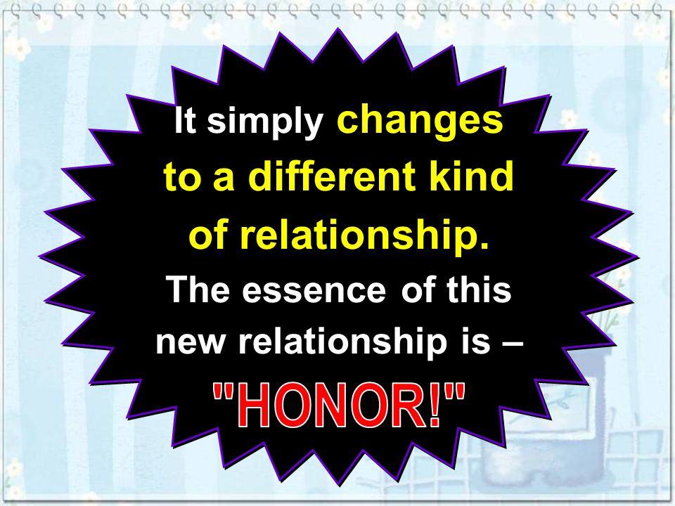 It simply changes to a different kind of relationship.