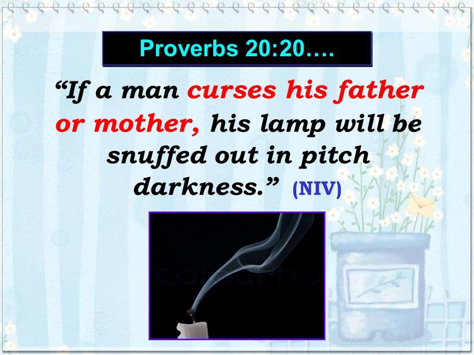 Proverbs 20:20…. Proverbs 20:20….