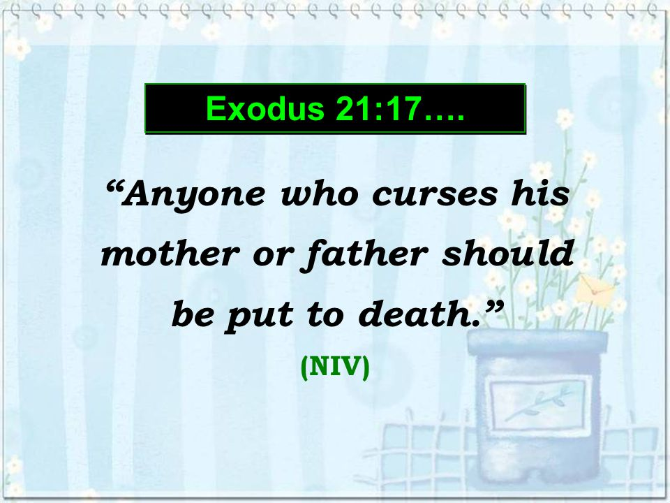 Exodus 21:17…. Exodus 21:17….