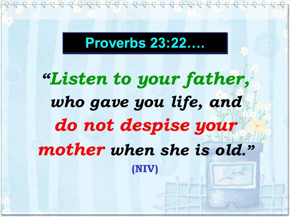 Proverbs 23:22…. Proverbs 23:22….