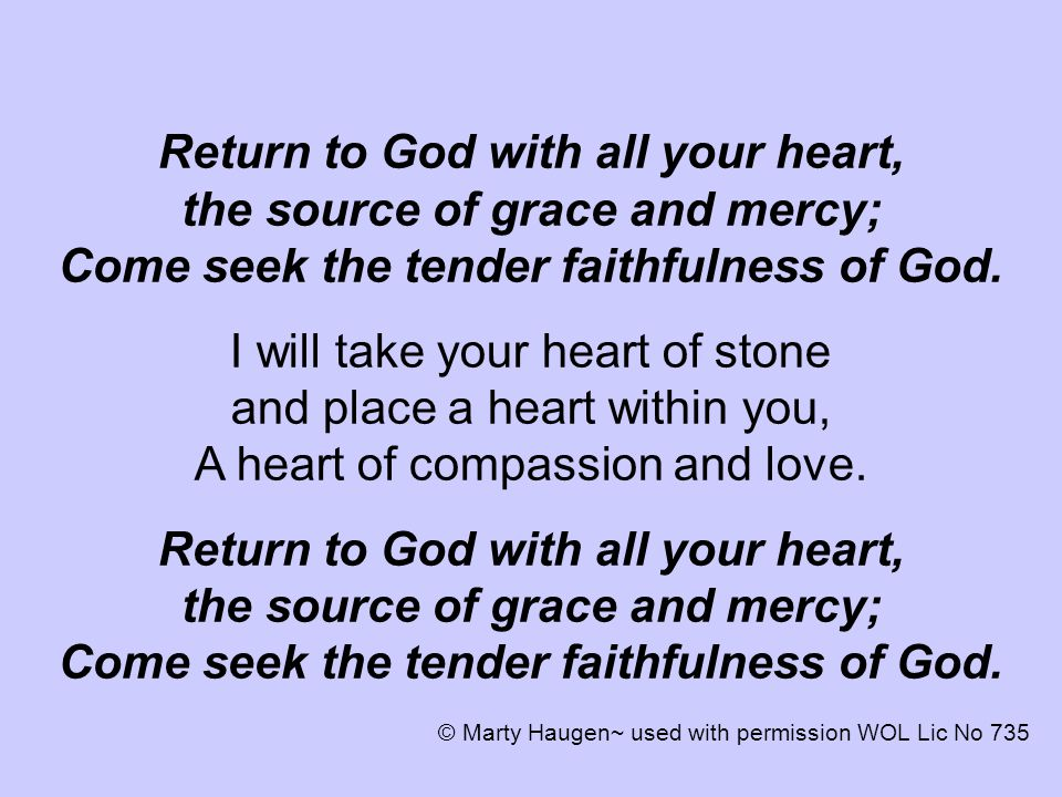Return to God with all your heart, the source of grace and mercy; Come seek the tender faithfulness of God.