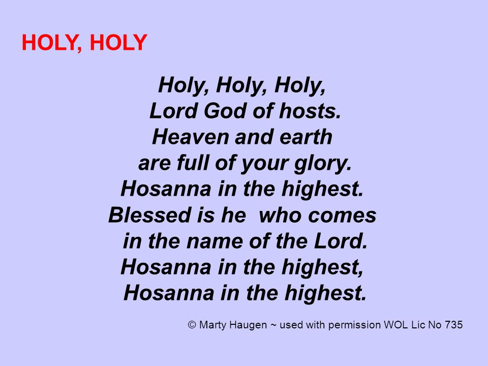 HOLY, HOLY Holy, Holy, Holy, Lord God of hosts. Heaven and earth are full of your glory.