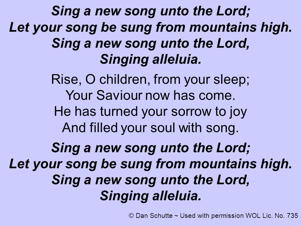 Sing a new song unto the Lord; Let your song be sung from mountains high.