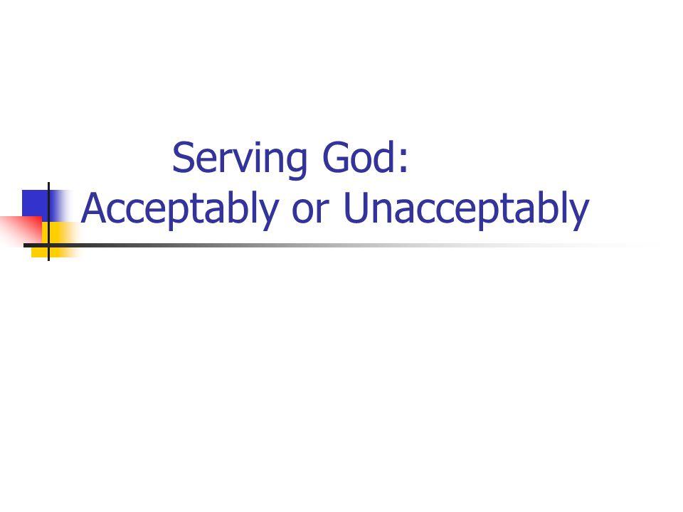 Serving God: Acceptably or Unacceptably