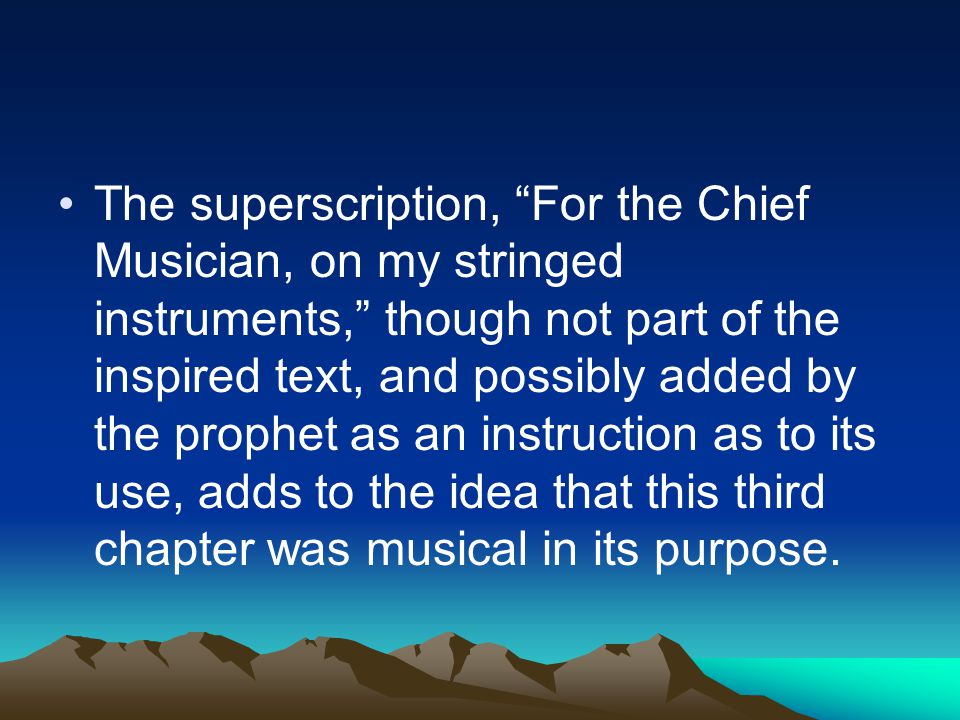 "The superscription, ""For the Chief Musician, on my stringed instruments,"" though not part of the inspired text, and possibly added by the prophet as a"
