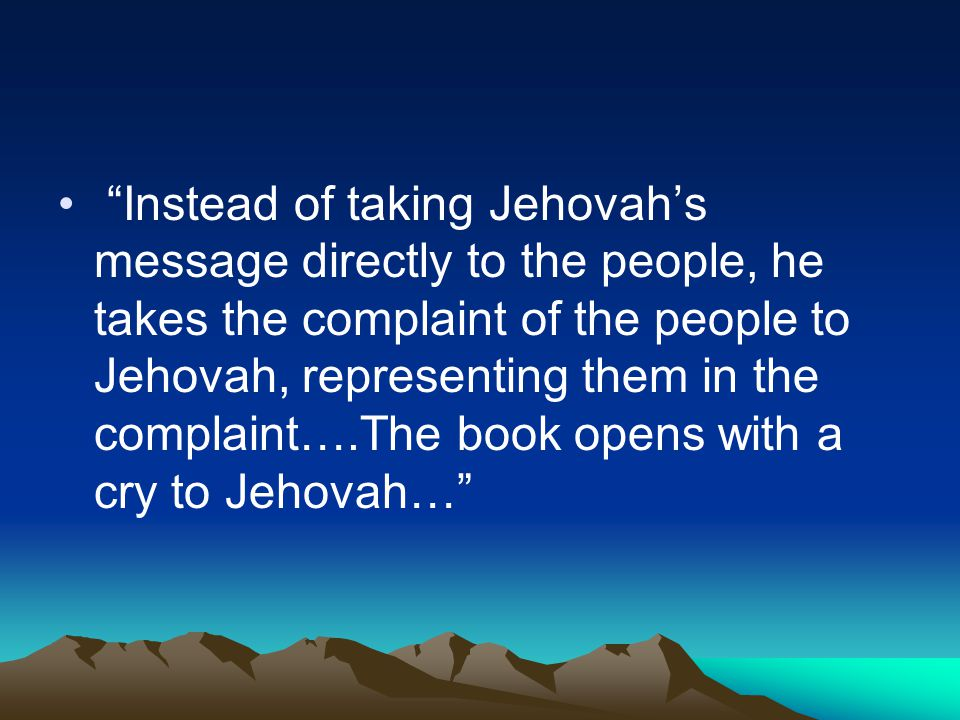 """Instead of taking Jehovah's message directly to the people, he takes the complaint of the people to Jehovah, representing them in the complaint….The"