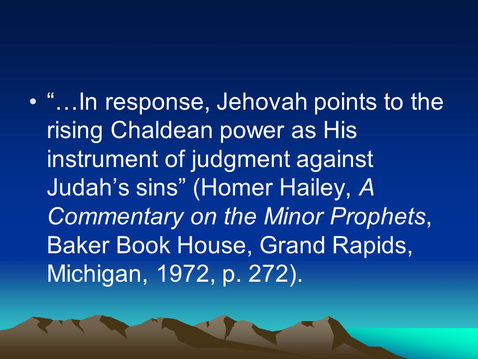 """…In response, Jehovah points to the rising Chaldean power as His instrument of judgment against Judah's sins"" (Homer Hailey, A Commentary on the Mino"