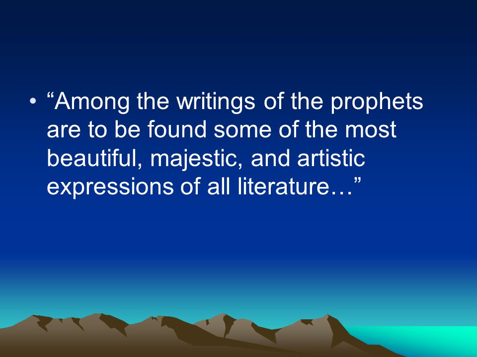 """Among the writings of the prophets are to be found some of the most beautiful, majestic, and artistic expressions of all literature…"""