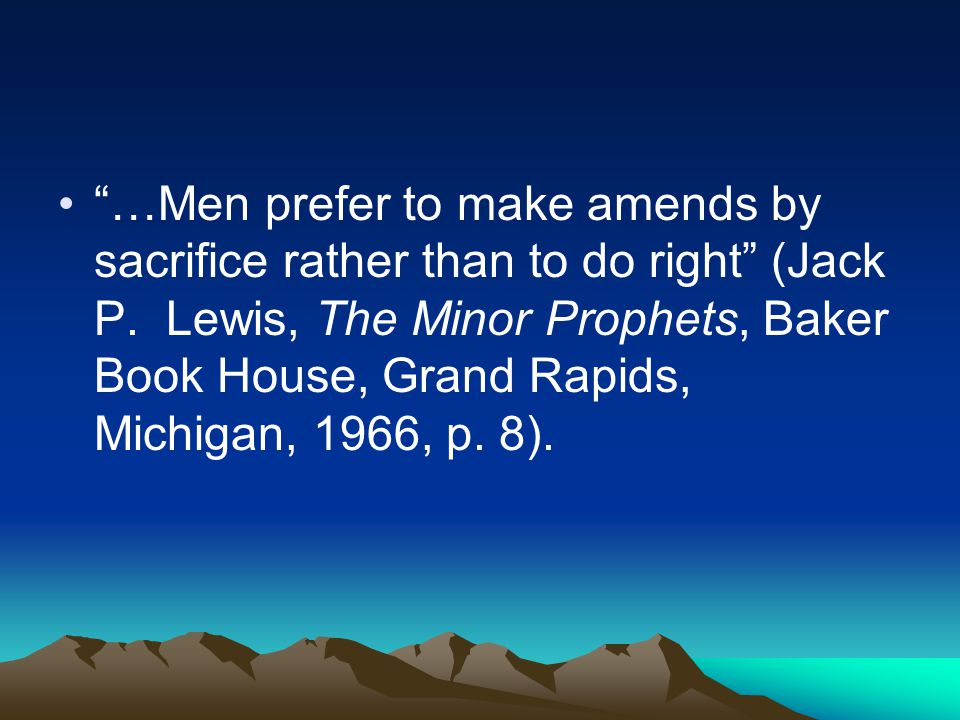 """…Men prefer to make amends by sacrifice rather than to do right"" (Jack P. Lewis, The Minor Prophets, Baker Book House, Grand Rapids, Michigan, 1966,"