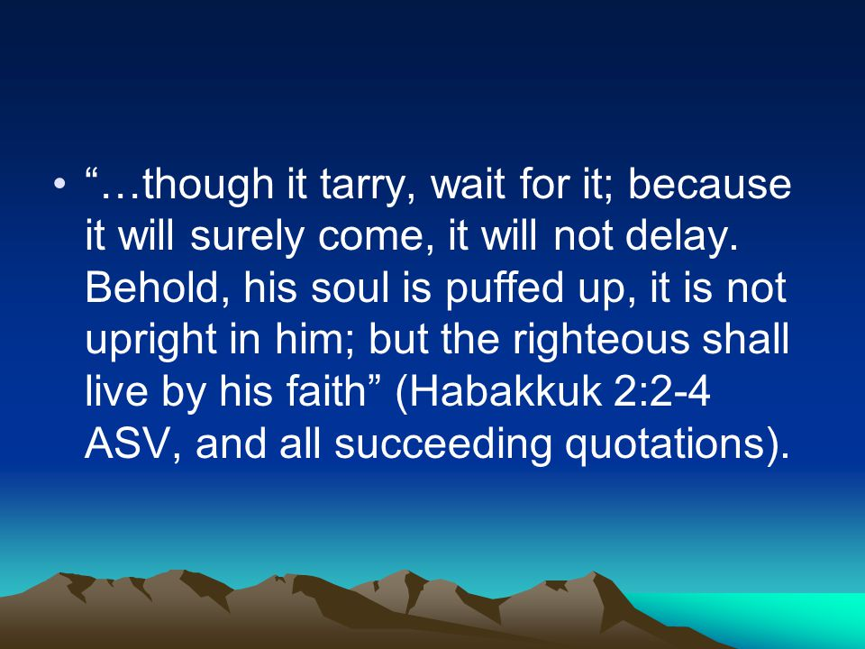 Habakkuk is eminently the prophet of reverential awe-filled faith (E.