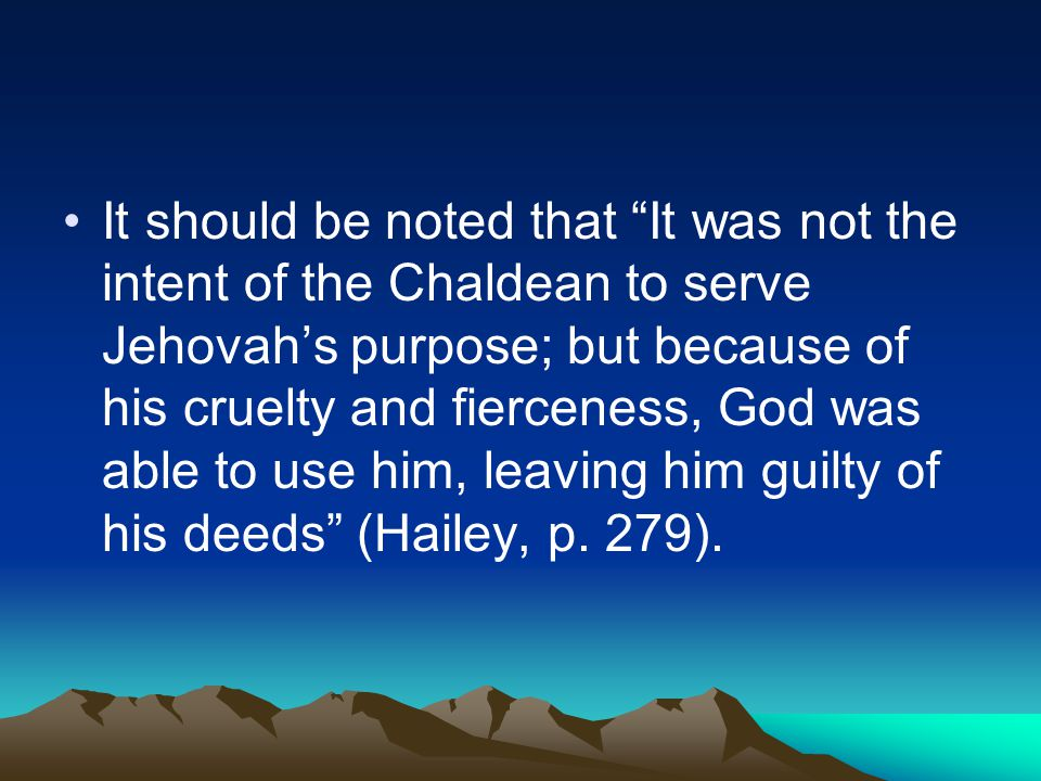 "It should be noted that ""It was not the intent of the Chaldean to serve Jehovah's purpose; but because of his cruelty and fierceness, God was able to"