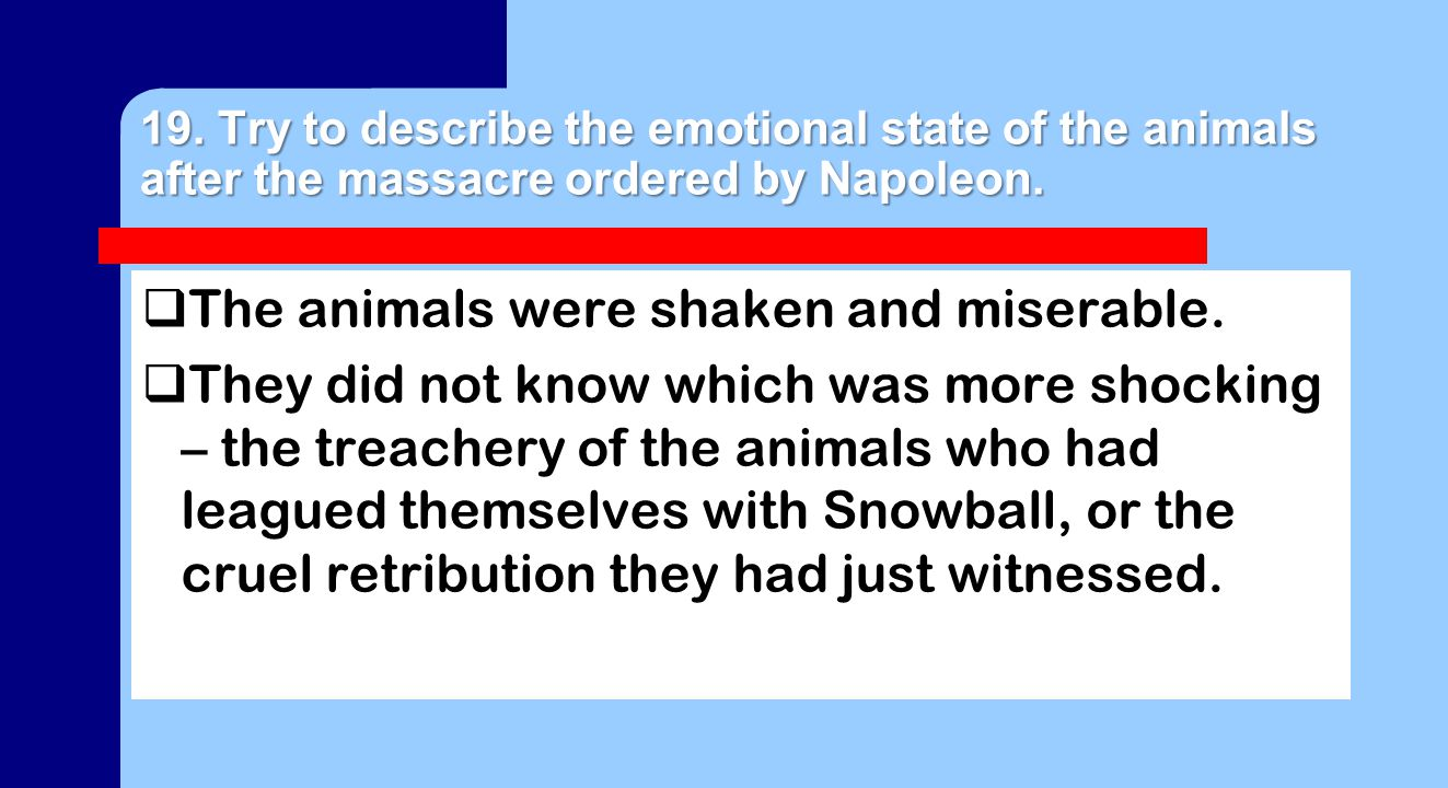 19. Try to describe the emotional state of the animals after the massacre ordered by Napoleon.