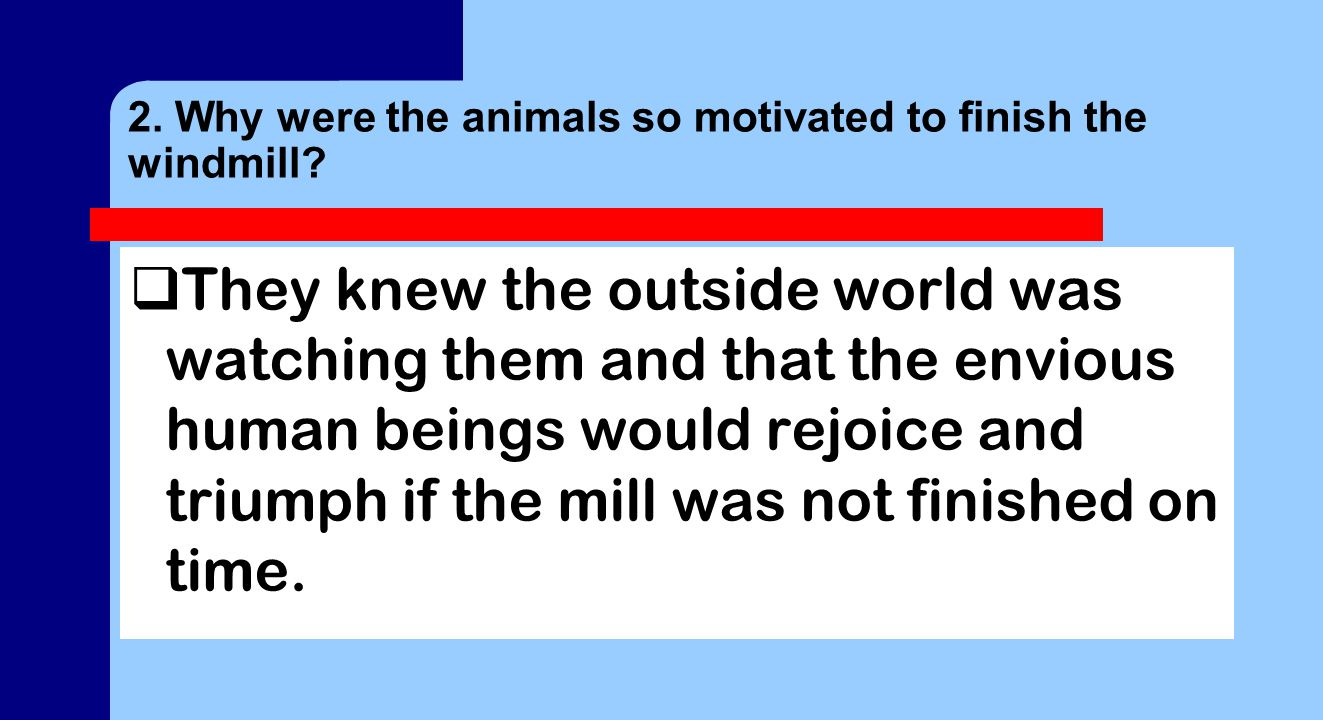 2. Why were the animals so motivated to finish the windmill.