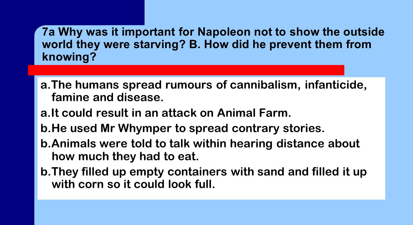7a Why was it important for Napoleon not to show the outside world they were starving? B. How did he prevent them from knowing? a.The humans spread ru