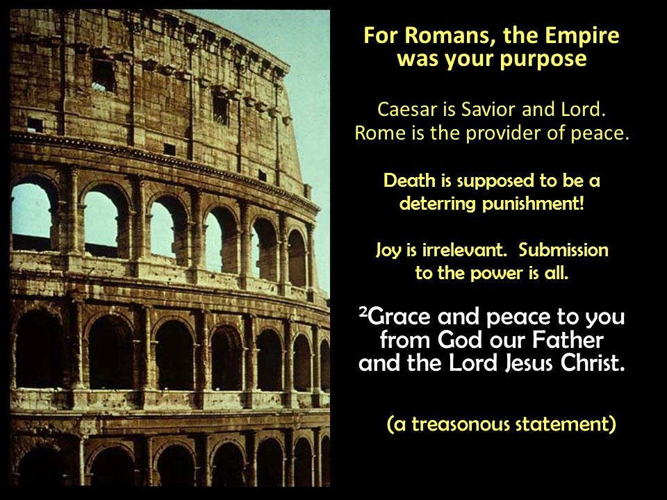 For Romans, the Empire was your purpose Caesar is Savior and Lord.