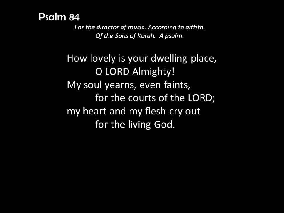 Psalm 84 For the director of music. According to gittith.