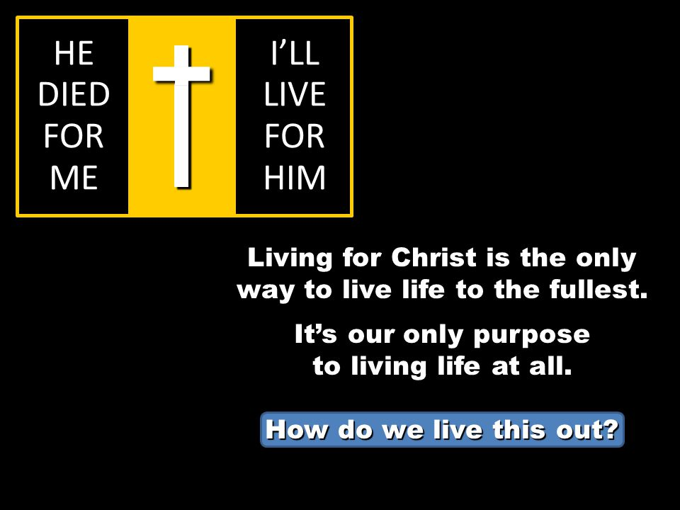 HE DIED FOR ME I'LL LIVE FOR HIM Living for Christ is the only way to live life to the fullest.