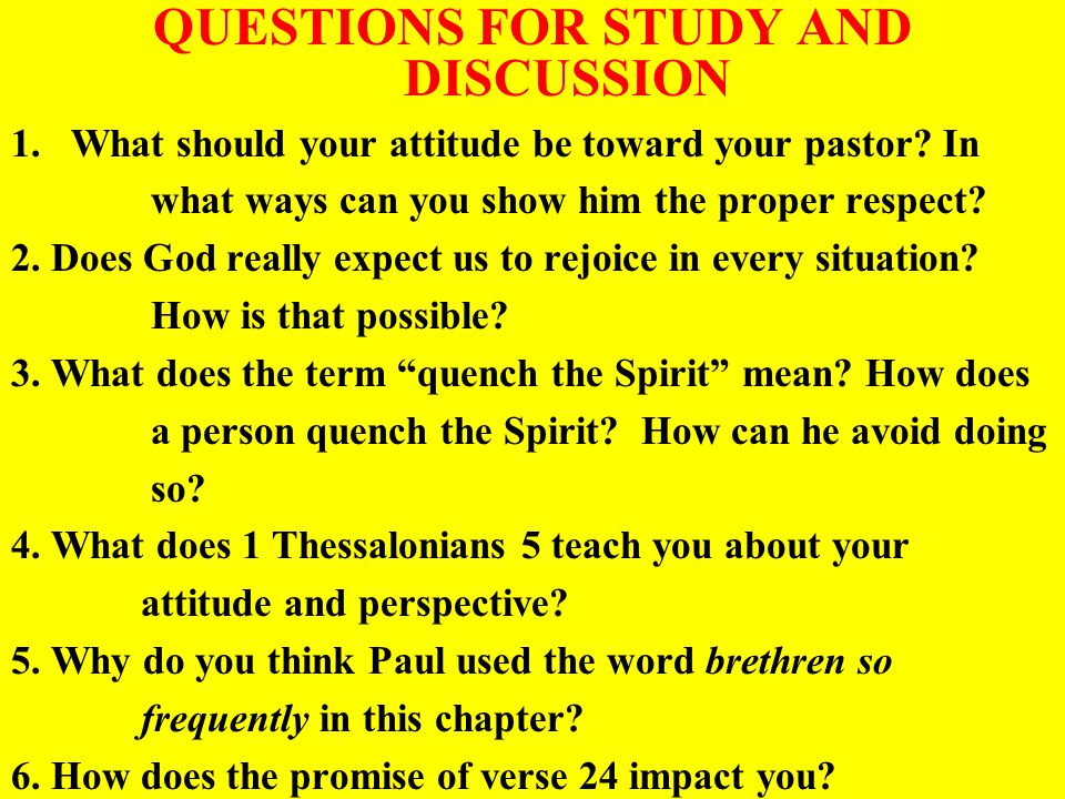 QUESTIONS FOR STUDY AND DISCUSSION 1.What should your attitude be toward your pastor? In what ways can you show him the proper respect? 2. Does God re