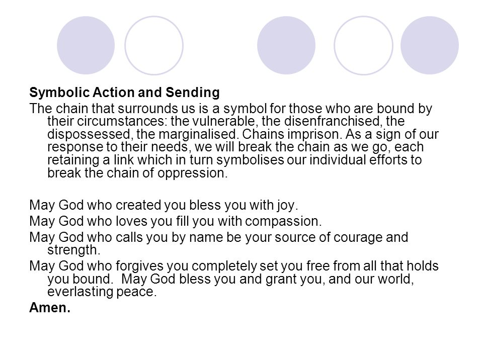 Symbolic Action and Sending The chain that surrounds us is a symbol for those who are bound by their circumstances: the vulnerable, the disenfranchised, the dispossessed, the marginalised.