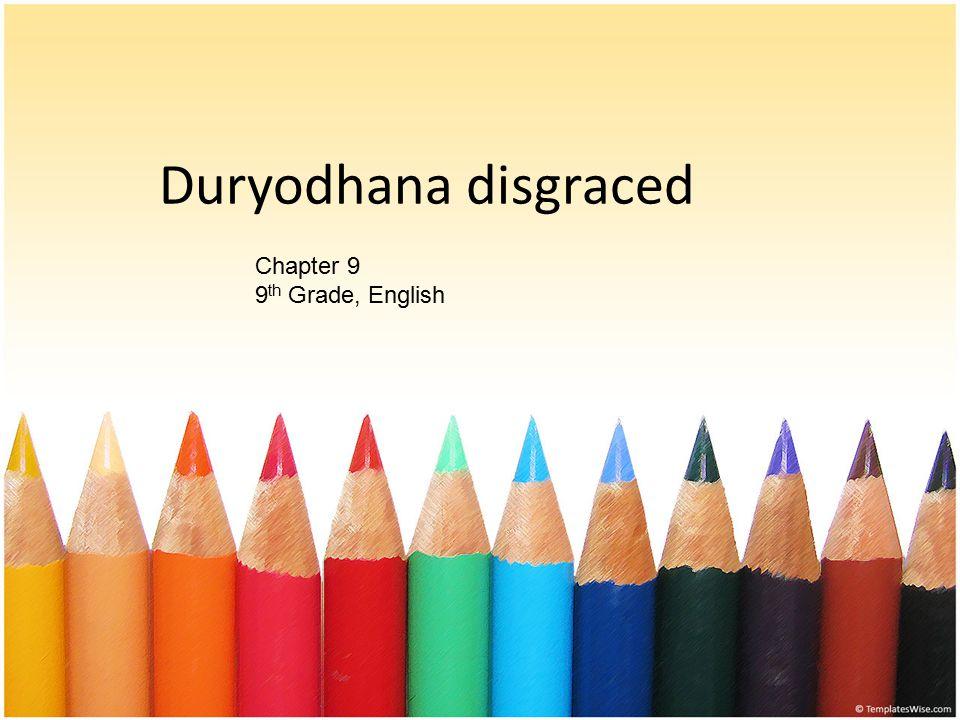 Duryodhana disgraced Chapter 9 9 th Grade, English