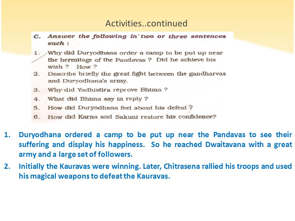 1.Duryodhana ordered a camp to be put up near the Pandavas to see their suffering and display his happiness.