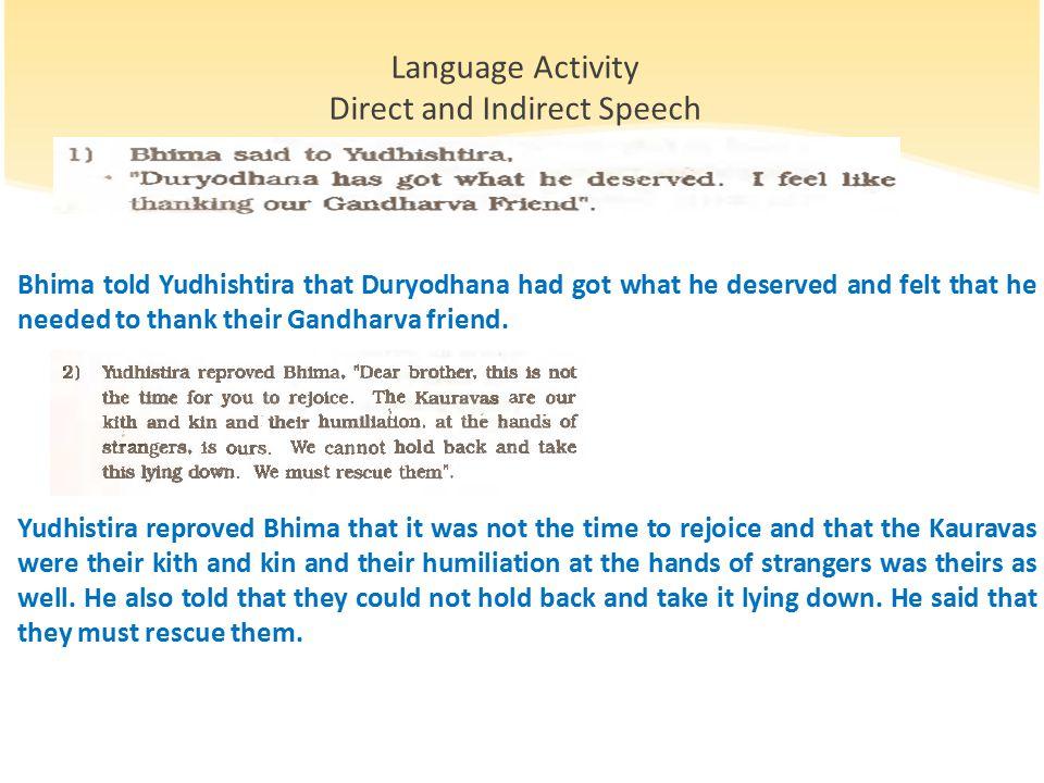 Bhima told Yudhishtira that Duryodhana had got what he deserved and felt that he needed to thank their Gandharva friend.