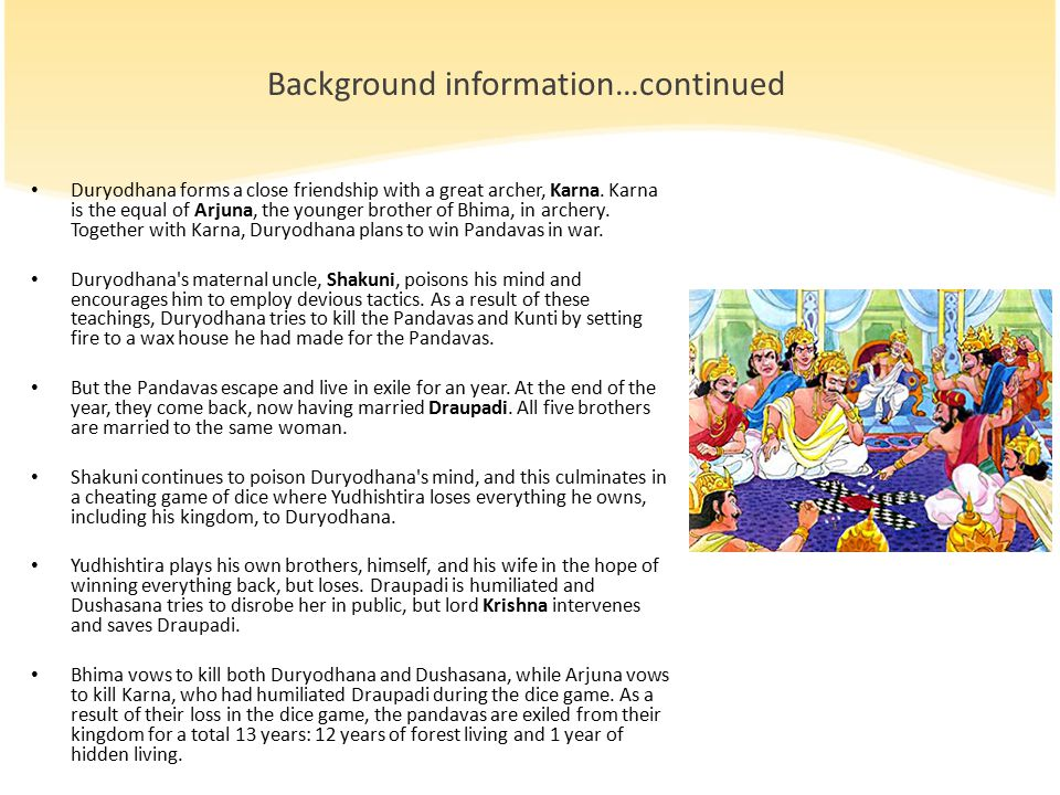 Background information…continued Duryodhana forms a close friendship with a great archer, Karna.
