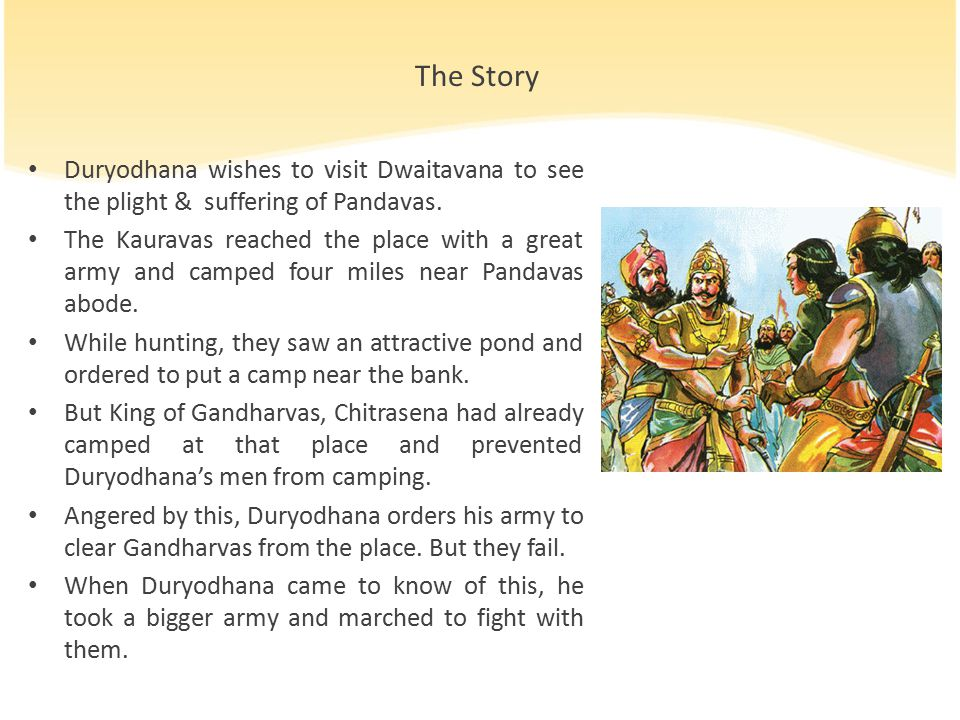 The Story…continued A big fight was fought and at last Karna and Kauravas lost their chariot and had to retreat in haste & shame.