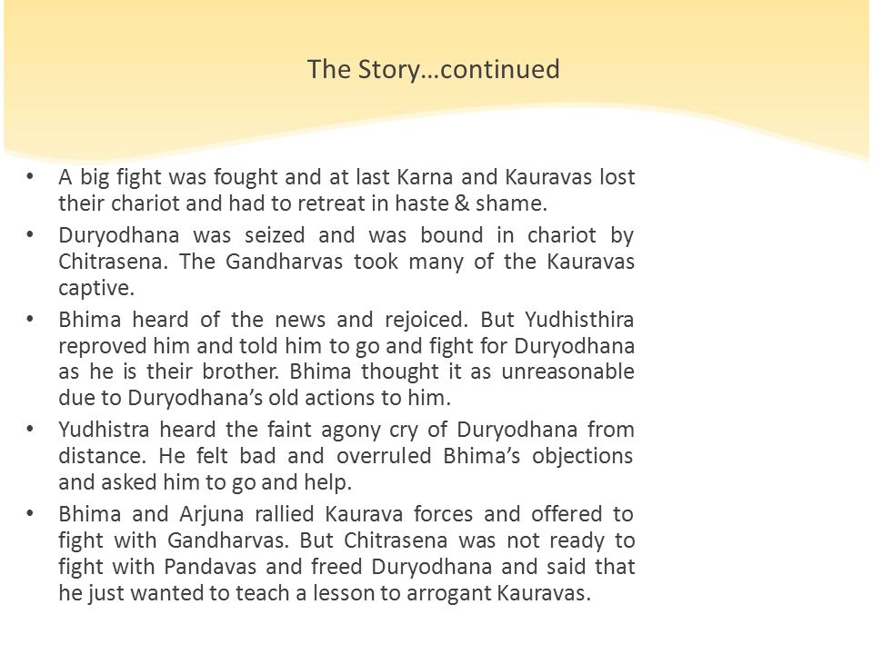 The Story…continued The disgraced Duryodhana felt humiliated and announced his wish to fast until his death.