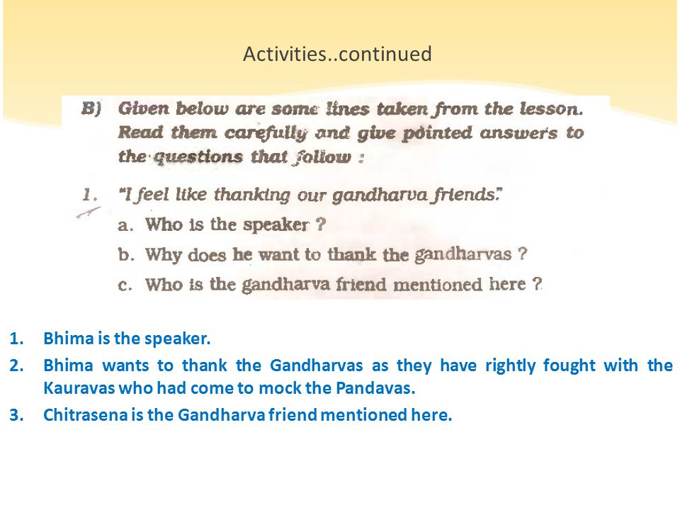 1.'our' refers to Pandavas.2.Gandharvas humiliated them.