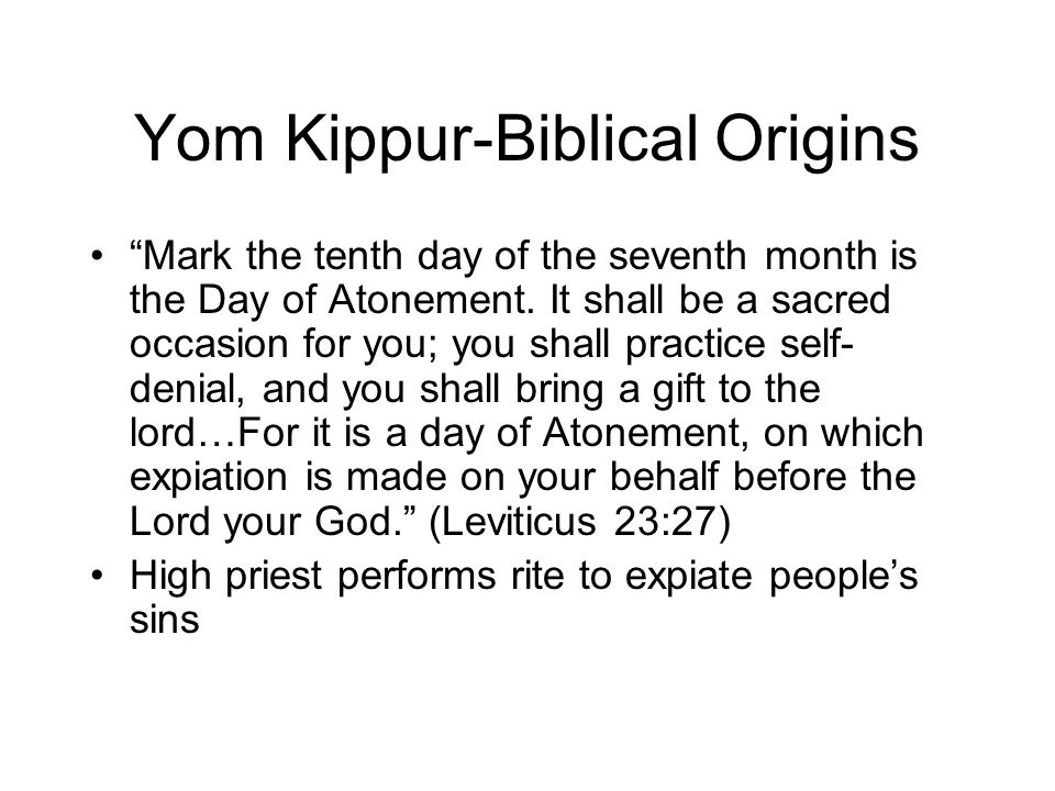 Yom Kippur-Biblical Origins Mark the tenth day of the seventh month is the Day of Atonement.