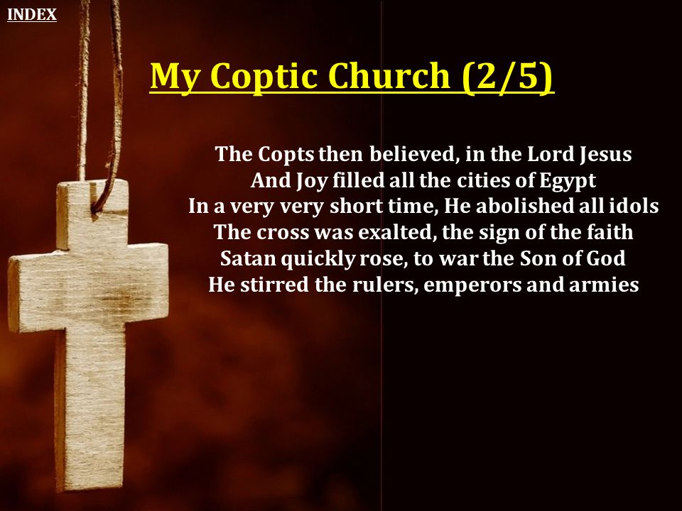 My Coptic Church (2/5) The Copts then believed, in the Lord Jesus And Joy filled all the cities of Egypt In a very very short time, He abolished all i