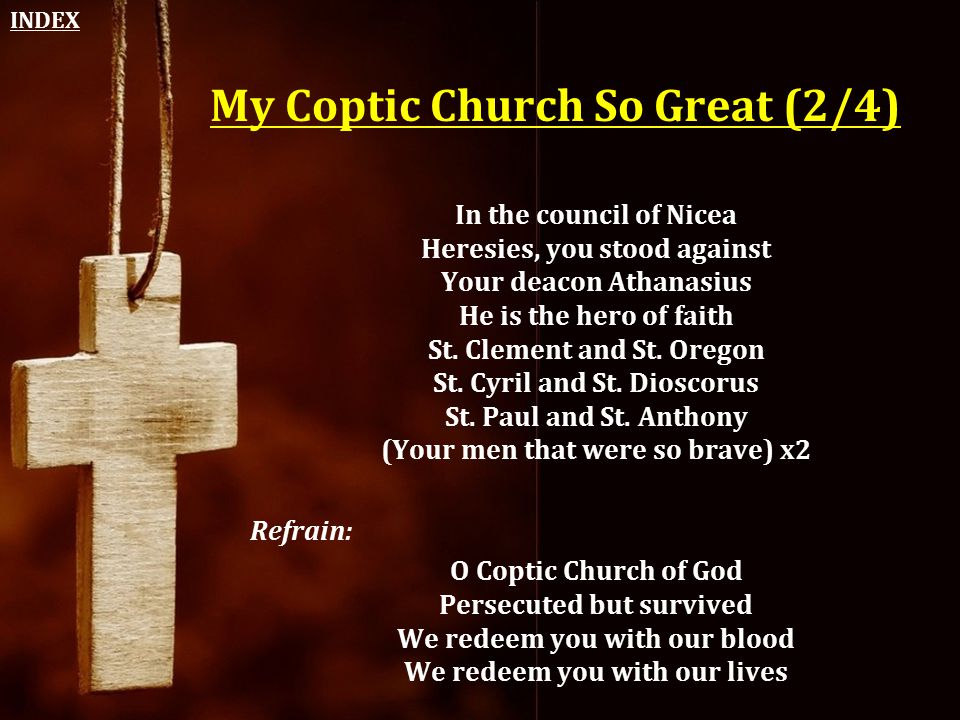 My Coptic Church So Great (2/4) In the council of Nicea Heresies, you stood against Your deacon Athanasius He is the hero of faith St. Clement and St.