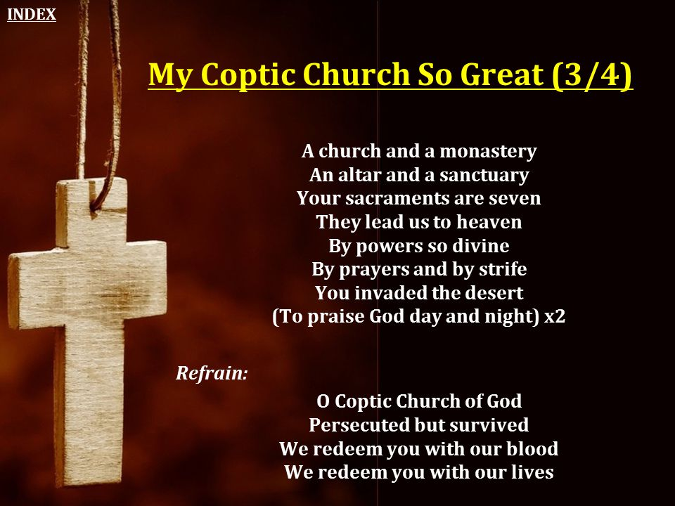 My Coptic Church So Great (3/4) A church and a monastery An altar and a sanctuary Your sacraments are seven They lead us to heaven By powers so divine