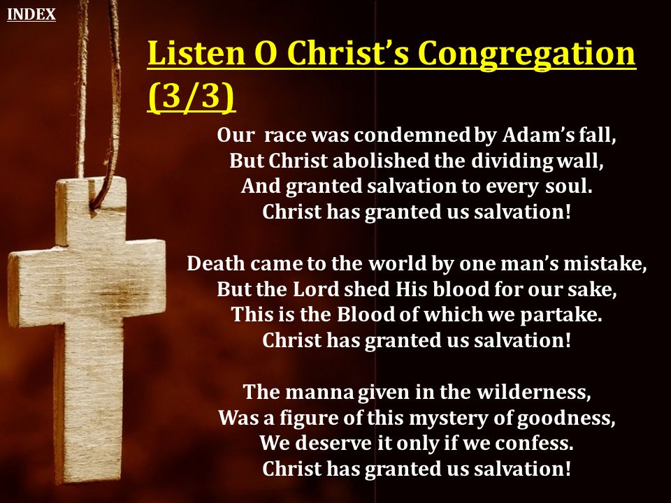 Listen O Christ's Congregation (3/3) Our race was condemned by Adam's fall, But Christ abolished the dividing wall, And granted salvation to every sou