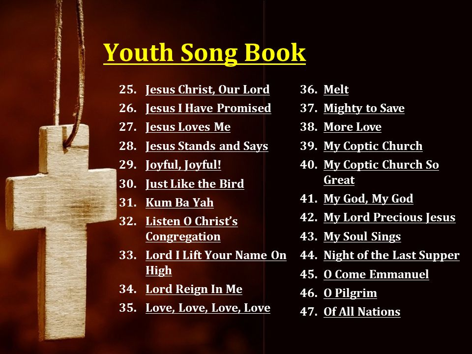 Youth Song Book 25.Jesus Christ, Our LordJesus Christ, Our Lord 26.Jesus I Have PromisedJesus I Have Promised 27.Jesus Loves MeJesus Loves Me 28.Jesus
