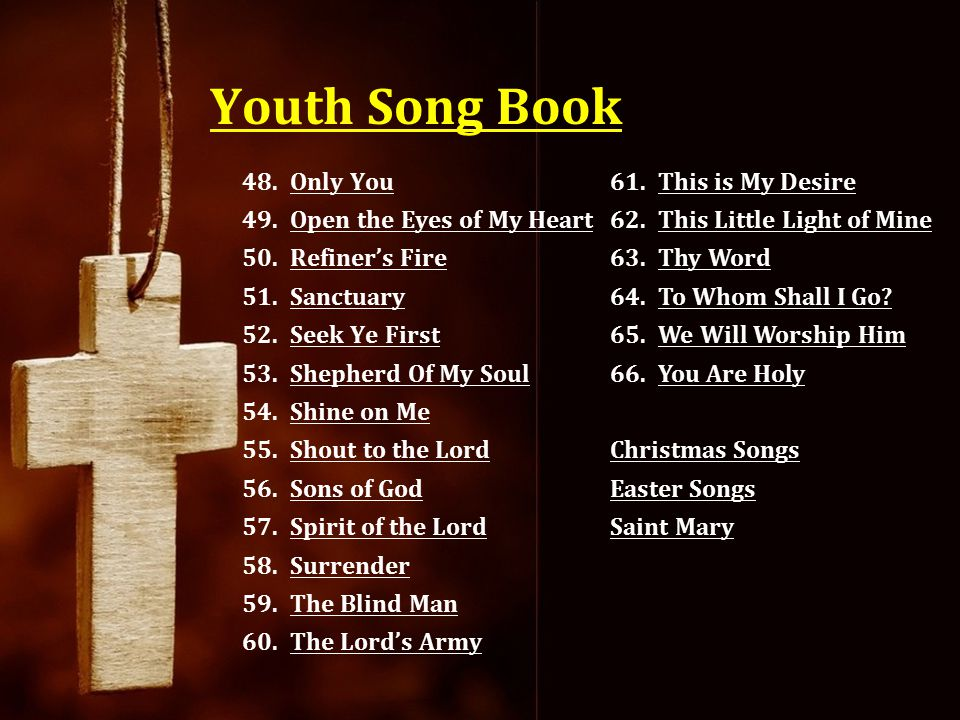 Youth Song Book 48.Only YouOnly You 49.Open the Eyes of My HeartOpen the Eyes of My Heart 50.Refiner's FireRefiner's Fire 51.SanctuarySanctuary 52.See