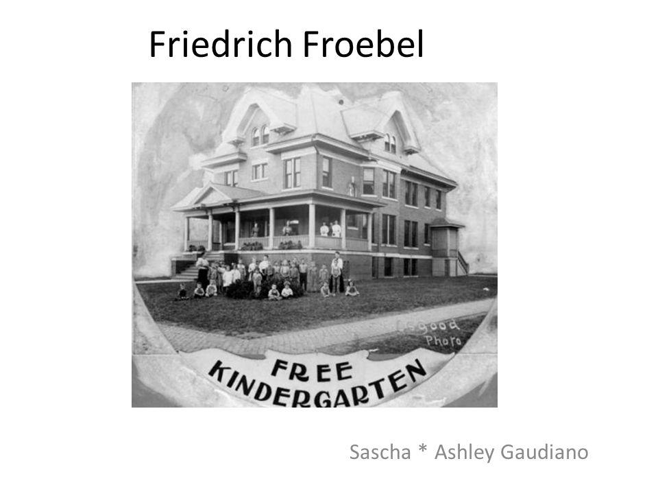 Friedrich Froebel Sascha * Ashley Gaudiano