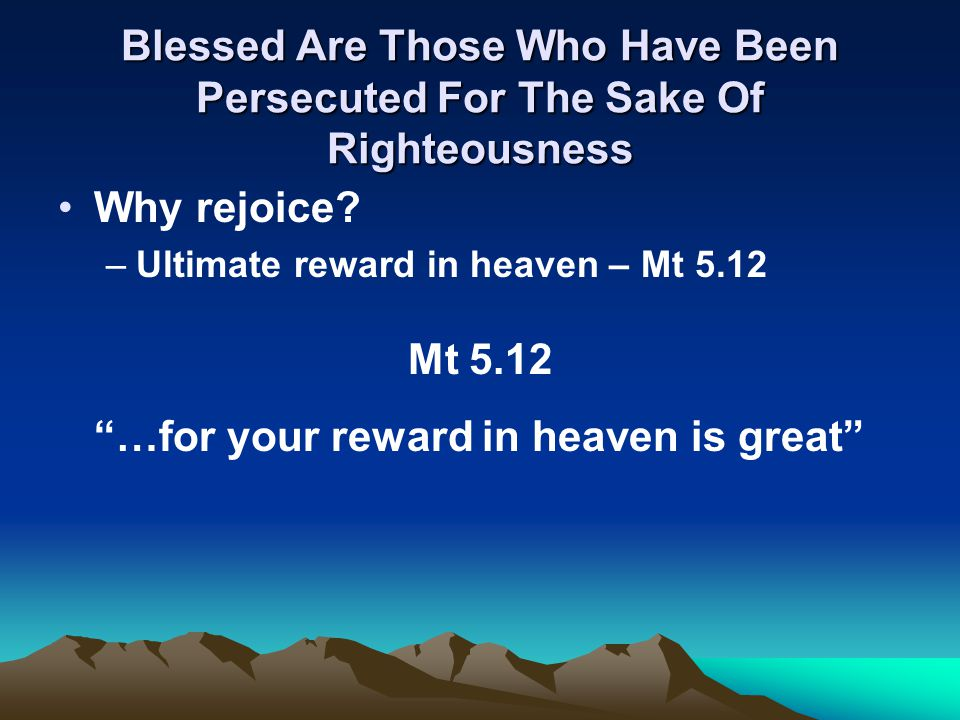 Blessed Are Those Who Have Been Persecuted For The Sake Of Righteousness Why rejoice.