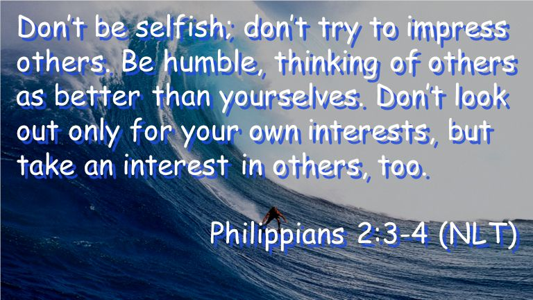 Don't be selfish; don't try to impress others.