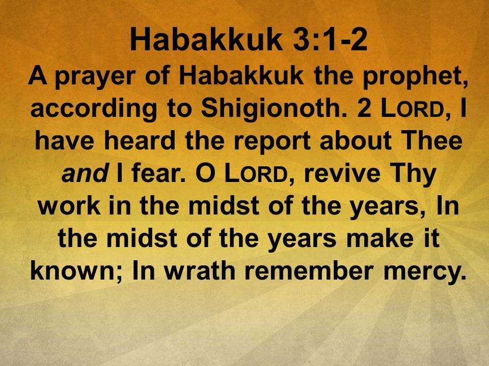 Habakkuk 3:1-2 A prayer of Habakkuk the prophet, according to Shigionoth.