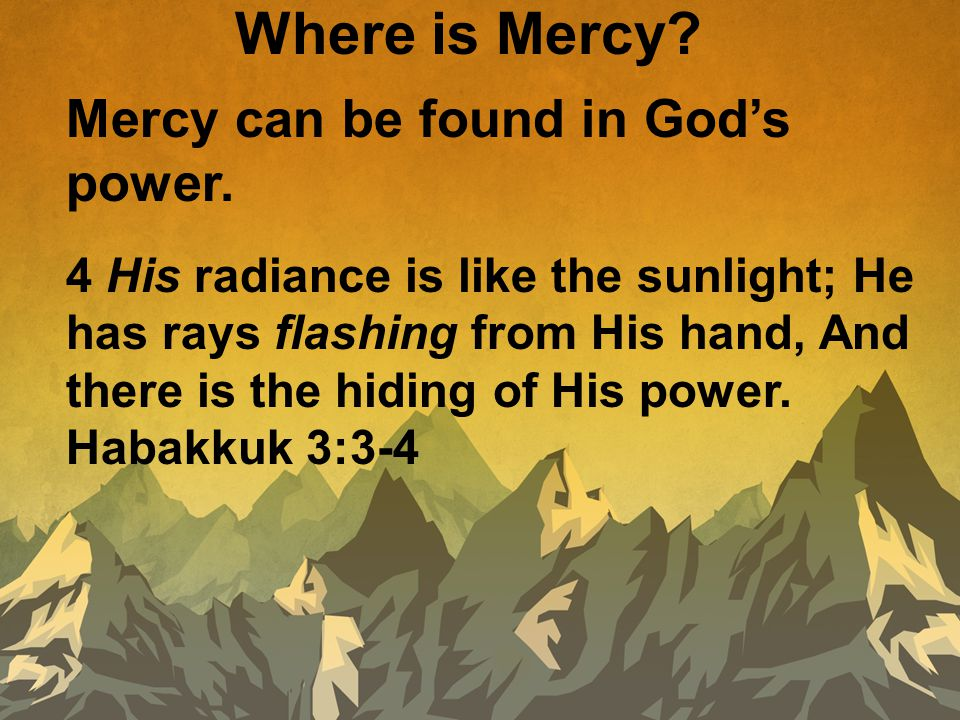 Where is Mercy. Mercy can be found in God's power.
