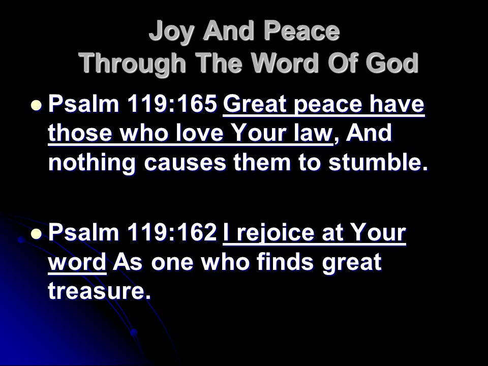 Joy And Peace Through The Word Of God Psalm 119:165 Great peace have those who love Your law, And nothing causes them to stumble.