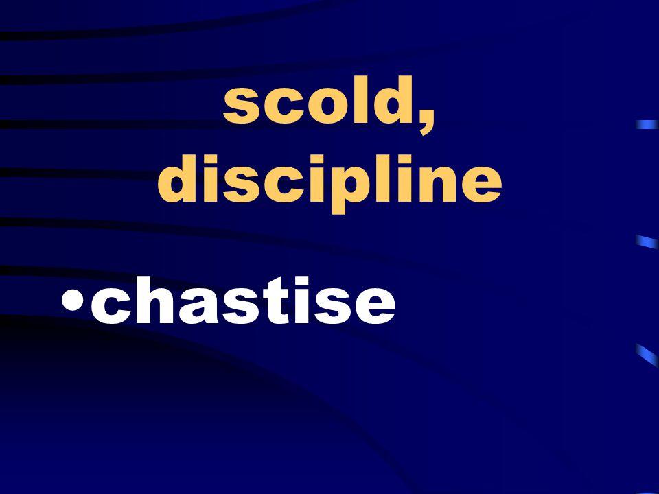 scold, discipline chastise