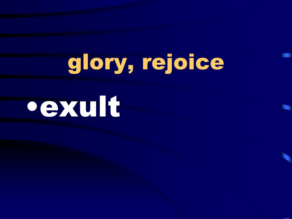glory, rejoice exult