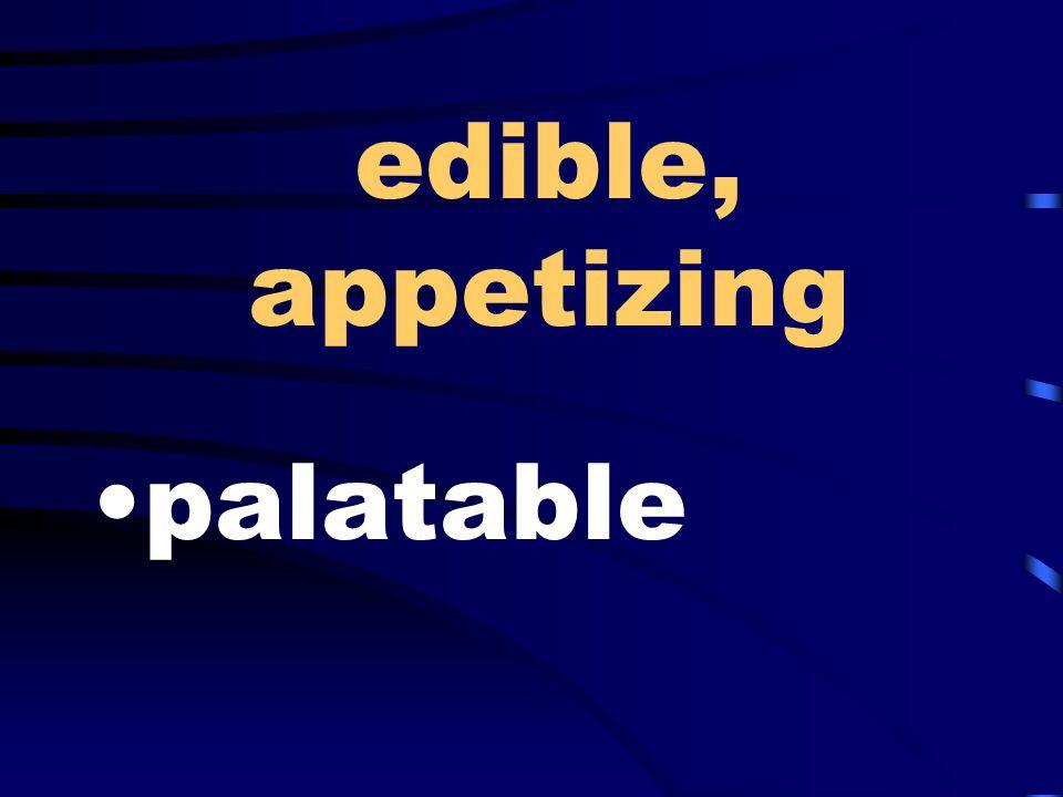 edible, appetizing palatable